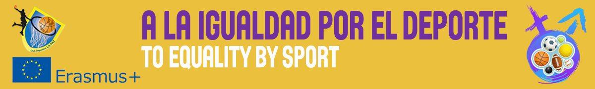 A LA IGUALDAD POR EL DEPORTE/TO EQUALITY BY SPORT